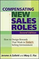 Compensating new sales roles : how to design rewards that work in today's selling environment