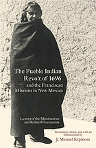The Pueblo Indian revolt of 1696 and the Franciscan missions in New Mexico : letters of the missionaries and related documents