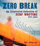 Zero break : an illustrated collection of surf writing, 1777-2004