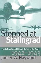 Stopped at Stalingrad : the Luftwaffe and Hitler's defeat in the east, 1942-1943