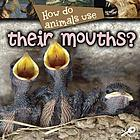 How do animals use-- their mouths?