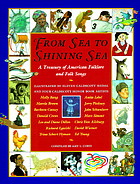 From sea to shining sea : a treasury of American folklore and folk songs
