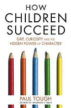 How children succeed : grit, curiosity, and the hidden power of character.