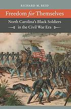 Freedom for themselves : North Carolina's Black soldiers in the Civil War era