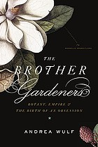 The brother gardeners : botany, empire, and the birth of an obsession