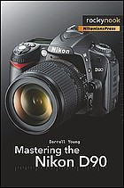 Mastering the Nikon D90 : Description based on print version record