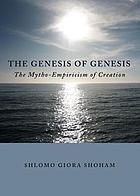 The genesis of Genesis : the mytho-empiricism of creation