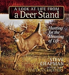 A look at life from a deer stand : hunting for the meaning of life.