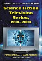 Science fiction television series, 1990-2004 : histories, casts and credits for 58 shows