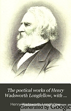 The poetical works of Henry Wadsworth Longfellow: with bibliographical and critical notes. In six volumes.