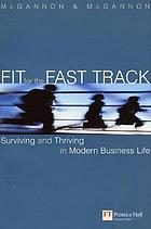 Fit for the fast track : surviving and thriving in modern business life