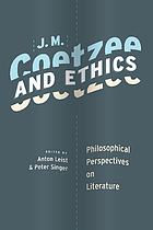J.M. Coetzee and ethics : philosophical perspectives on literature