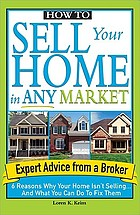 How to sell your home in any market : 6 reasons why your home isn't selling-- and what you can do to fix them