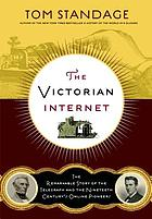The Victorian Internet : the remarkable story of the telegraph and the nineteenth century's on-line pioneers