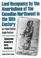 Land occupancy by the Amerindians of the Canadian Northwest in the 19th century, as reported by Émile Petitot : toponymic inventory, data analysis, legal implications