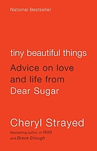 Tiny beautiful things : advice on love and life from Dear Sugar