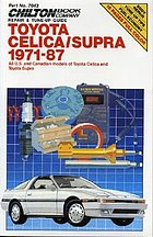 Chilton Book Company repair & tune-up guide. Toyota Celica/Supra, 1971-87 : all U.S. and Canadian models of Toyota Celica and Toyota Supra