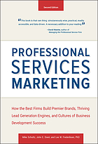Professional services marketing : how the best firms build premier brands, thriving lead generation engines, and cultures of business development success