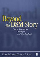 Beyond the DSM story : ethical quandaries, challenges, and best practices