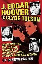 J. Edgar Hoover & Clyde Tolson : investigating the sexual secrets of America's most famous men and women