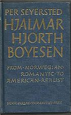 From Norwegian romantic to American realist : studies in the life and writings of Hjalmar Hjorth Boyesen