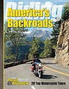 Riding America's backroads : 20 top motorcycle tours.