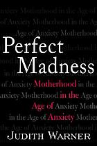 Perfect madness : motherhood in the age of anxiety
