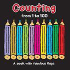Counting from 1 to 100 : a book with fabulous flaps