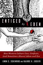Enticed by Eden : how Western culture uses, confuses, (and sometimes abuses) Adam and Eve