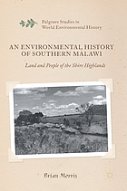 An environmental history of southern Malawi  : land and people of the Shire Highlands