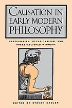 Causation in early modern philosophy : Cartesianism, occasionalism, and preestablished harmony