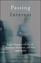 Passing interest : racial passing in US novels, memoirs, television, and film, 1990-2010