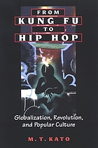 From kung fu to hip hop : globalization, revolution, and popular culture