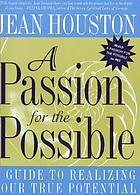A passion for the possible : a guide to realizing your true potential