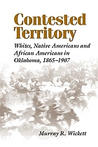 Contested territory : whites, Native Americans, and African Americans in Oklahoma, 1865-1907