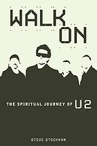 Walk on : the spiritual journey of U2