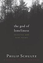 The God of loneliness : selected and new poems