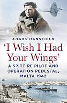'I wish I had your wings' : a Spitfire pilot and Operation Pedestal, Malta 1942