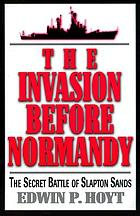 The invasion before Normandy : the secret Battle of Slapton Sands