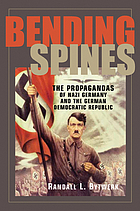 Bending spines the propagandas of Nazi Germany and the German Democratic Republic