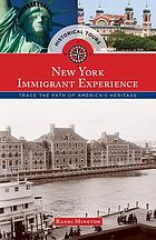 Historical tours the New York immigrant experience : trace the path of America's heritage