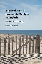 The Evolution of Pragmatic Markers in English : Pathways of Change