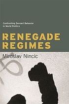 Renegade regimes : confronting deviant behavior in world politics
