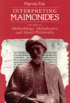 Interpreting Maimonides : studies in methodology, metaphysics, and moral philosophy