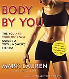 Body by you : the you are your own gym guide to total fitness for women