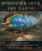 Windows into the earth : the geologic story of Yellowstone and Grand Teton national parks