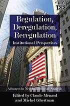 Regulation, deregulation and reregulation : institutional perspectives