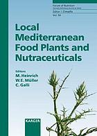 Local Mediterranean food plants and nutraceuticals : traditional uses and health beneficial effects of selected local food plants