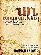 Uncompromising : a heart claimed by a radical love