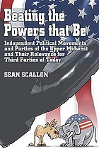 Beating the powers that be : independent political movements and parties of the Upper Midwest and their relevance for third parties of today